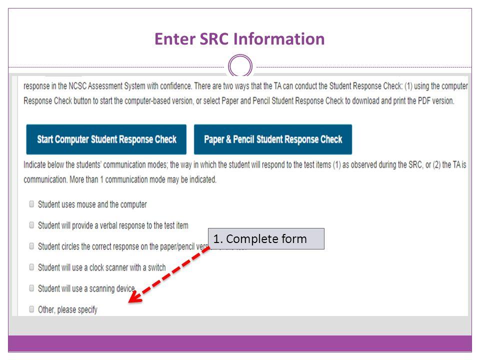 Enter SRC Information 1. Complete form