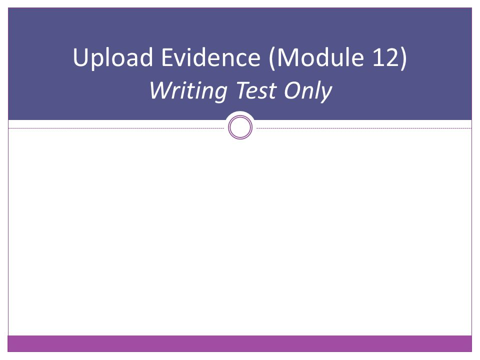 Upload Evidence (Module 12) Writing Test Only