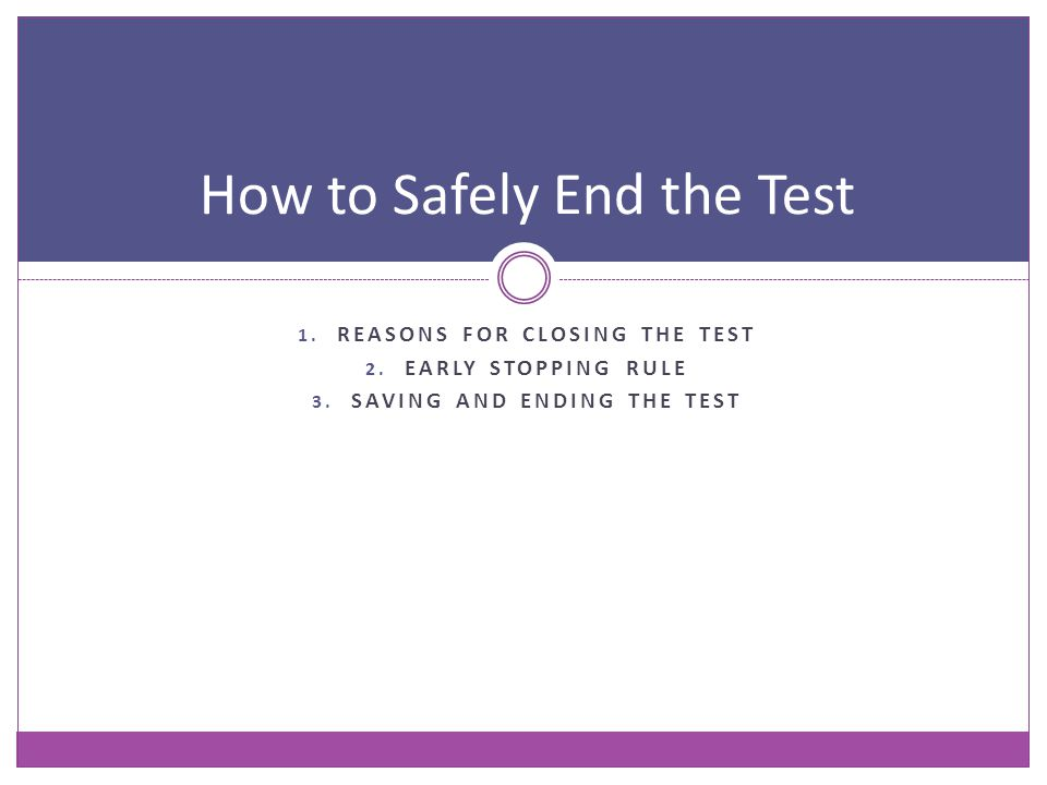 How to Safely End the Test