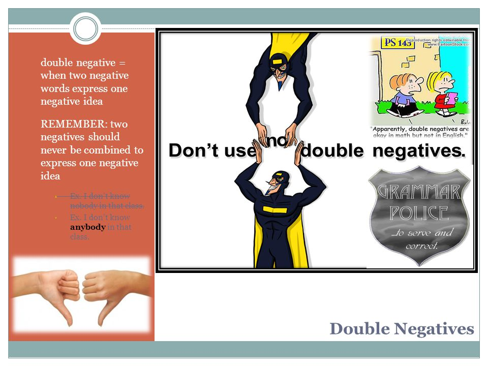 double negative = when two negative words express one negative idea