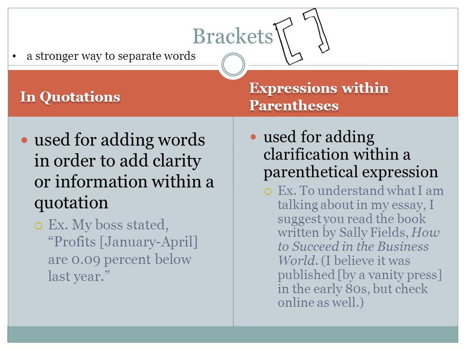Brackets a stronger way to separate words. In Quotations. Expressions within Parentheses.