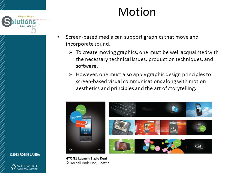 Motion Screen-based media can support graphics that move and incorporate sound.