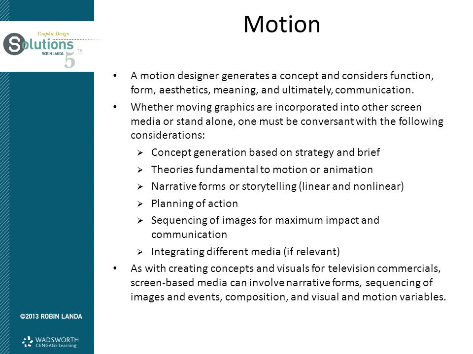 Motion A motion designer generates a concept and considers function, form, aesthetics, meaning, and ultimately, communication.