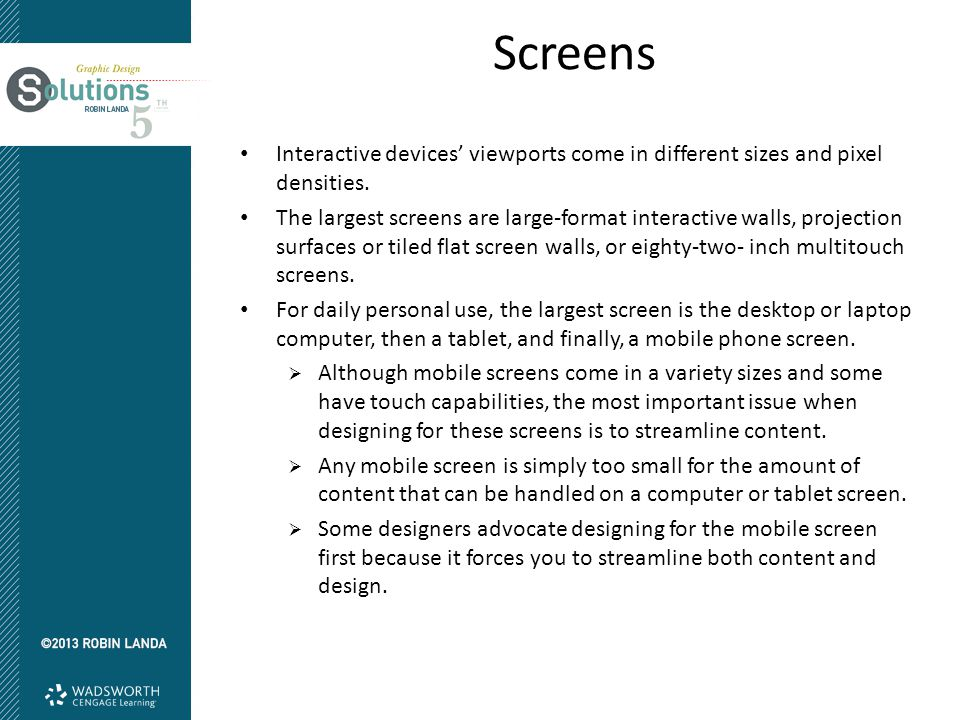 Screens Interactive devices' viewports come in different sizes and pixel densities.