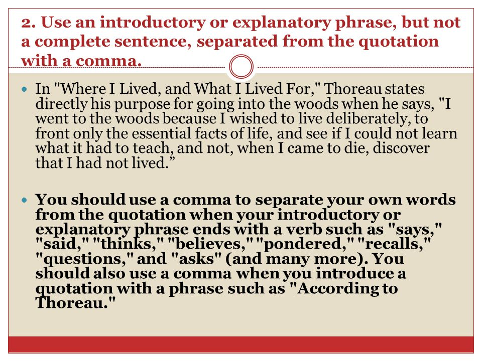 2. Use an introductory or explanatory phrase, but not a complete sentence, separated from the quotation with a comma.