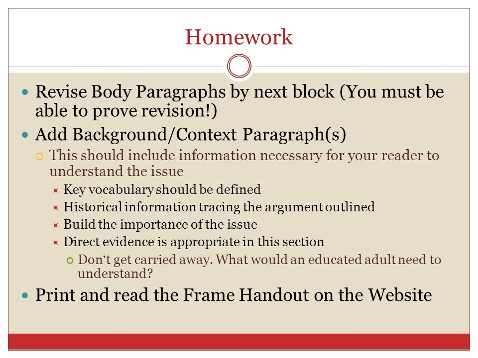 Homework Revise Body Paragraphs by next block (You must be able to prove revision!) Add Background/Context Paragraph(s)