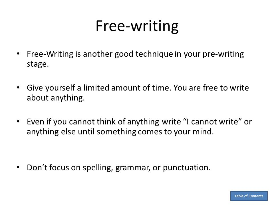 Free-writing Free-Writing is another good technique in your pre-writing stage.