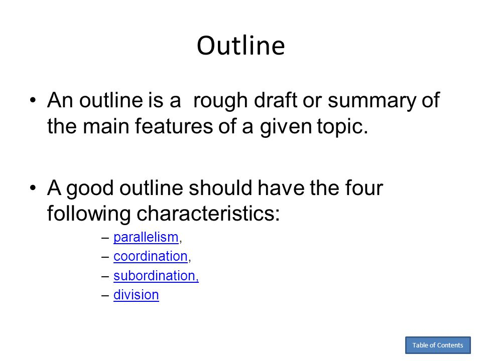 Outline An outline is a rough draft or summary of the main features of a given topic.