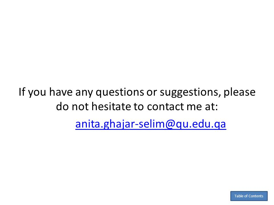 If you have any questions or suggestions, please do not hesitate to contact me at: anita.ghajar-selim@qu.edu.qa