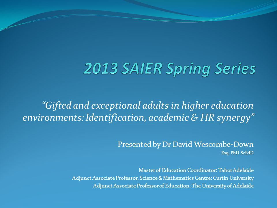 2013 SAIER Spring Series Gifted and exceptional adults in higher education environments: Identification, academic & HR synergy