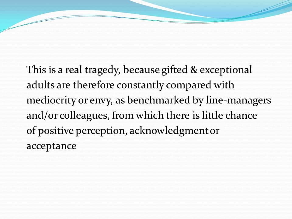 This is a real tragedy, because gifted & exceptional