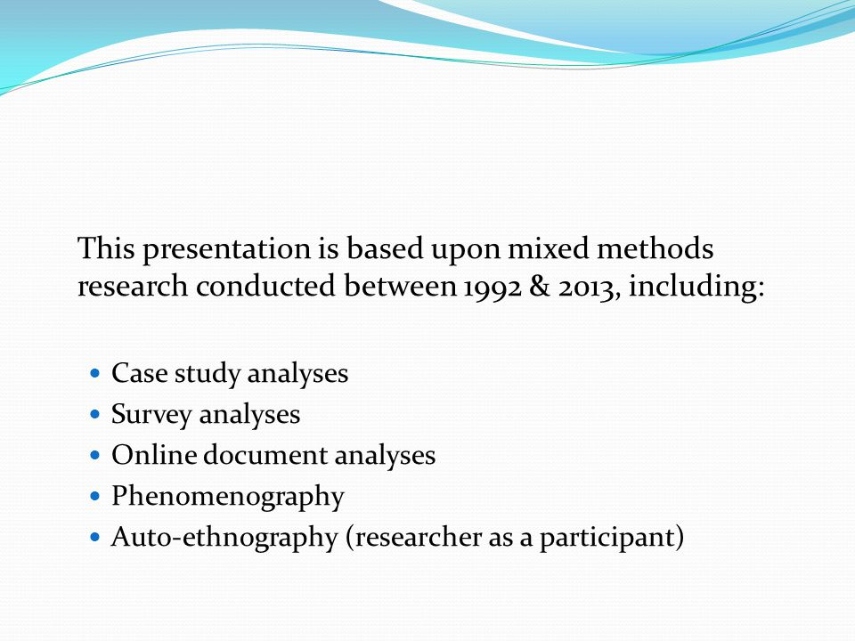 This presentation is based upon mixed methods research conducted between 1992 & 2013, including: