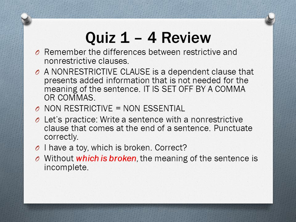 Quiz 1 – 4 Review Remember the differences between restrictive and nonrestrictive clauses.