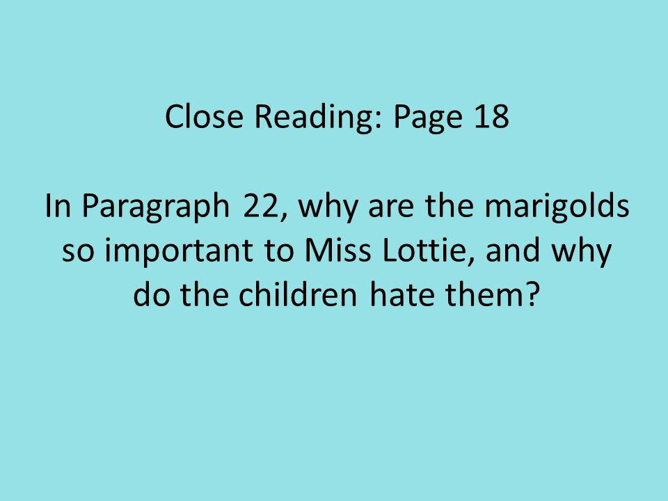 Close Reading: Page 18 In Paragraph 22, why are the marigolds so important to Miss Lottie, and why do the children hate them