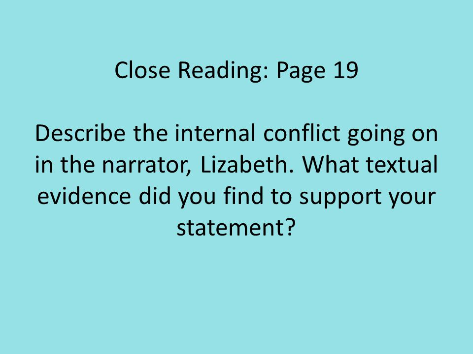 Close Reading: Page 19 Describe the internal conflict going on in the narrator, Lizabeth. What textual evidence did you find to support your statement