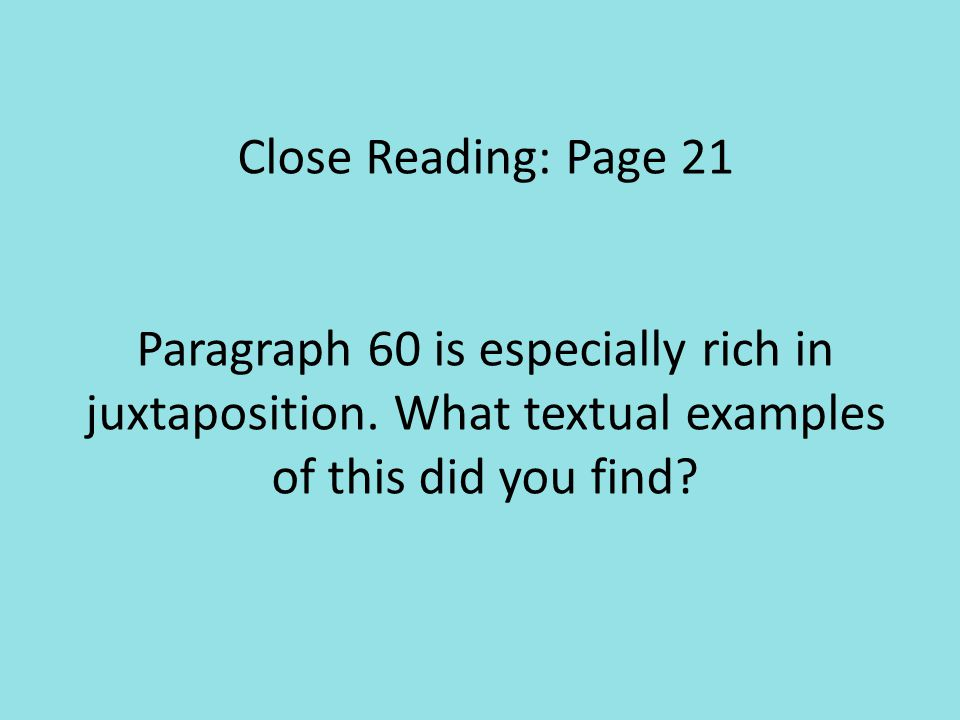 Close Reading: Page 21 Paragraph 60 is especially rich in juxtaposition. What textual examples of this did you find