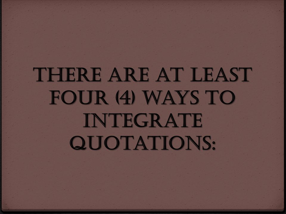 There are at least four (4) ways to integrate quotations: