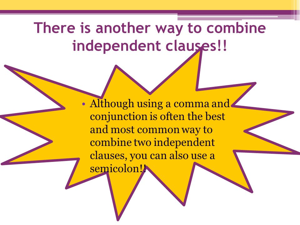 There is another way to combine independent clauses!!