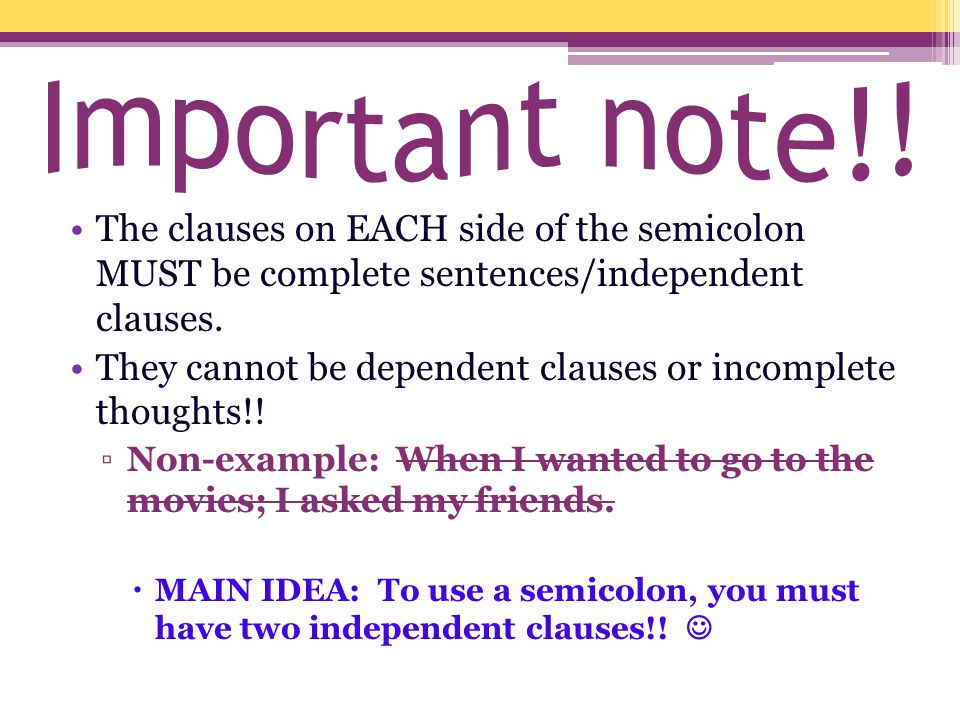 Important note!! The clauses on EACH side of the semicolon MUST be complete sentences/independent clauses.