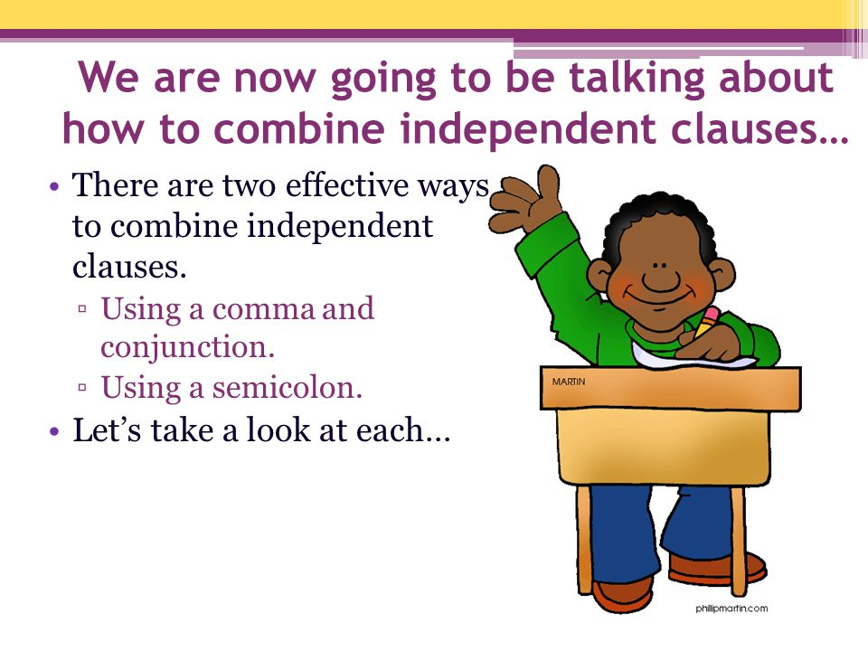 We are now going to be talking about how to combine independent clauses…