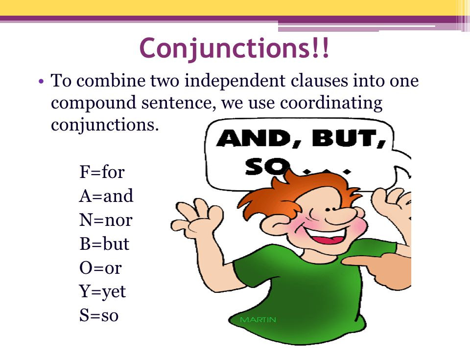 Conjunctions!! To combine two independent clauses into one compound sentence, we use coordinating conjunctions.