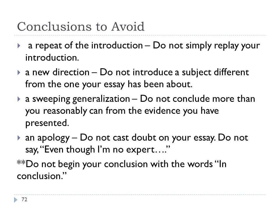 Conclusions to Avoid a repeat of the introduction – Do not simply replay your introduction.