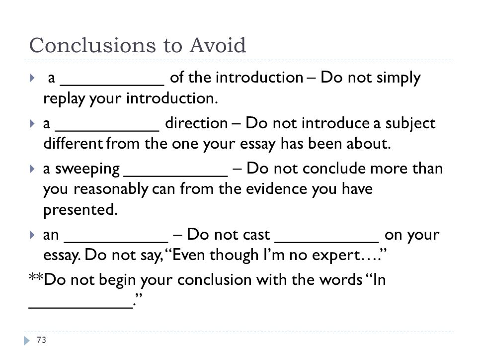 Conclusions to Avoid a ___________ of the introduction – Do not simply replay your introduction.