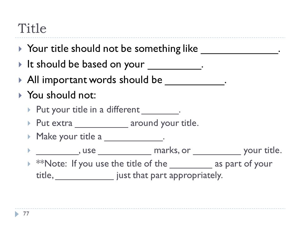Title Your title should not be something like _____________.