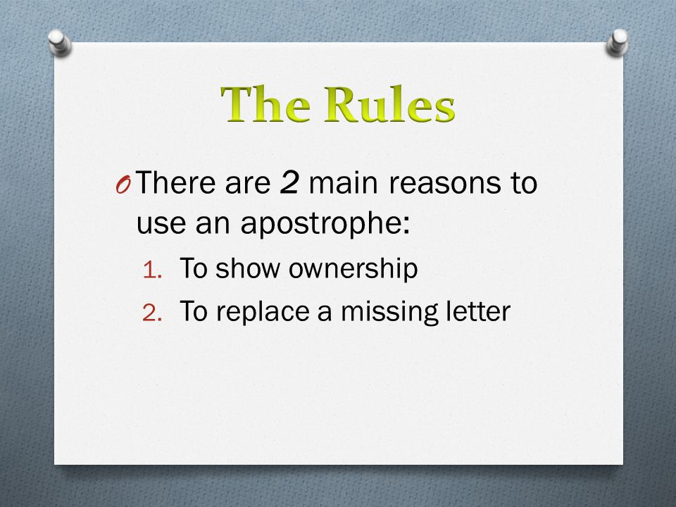 The Rules There are 2 main reasons to use an apostrophe: