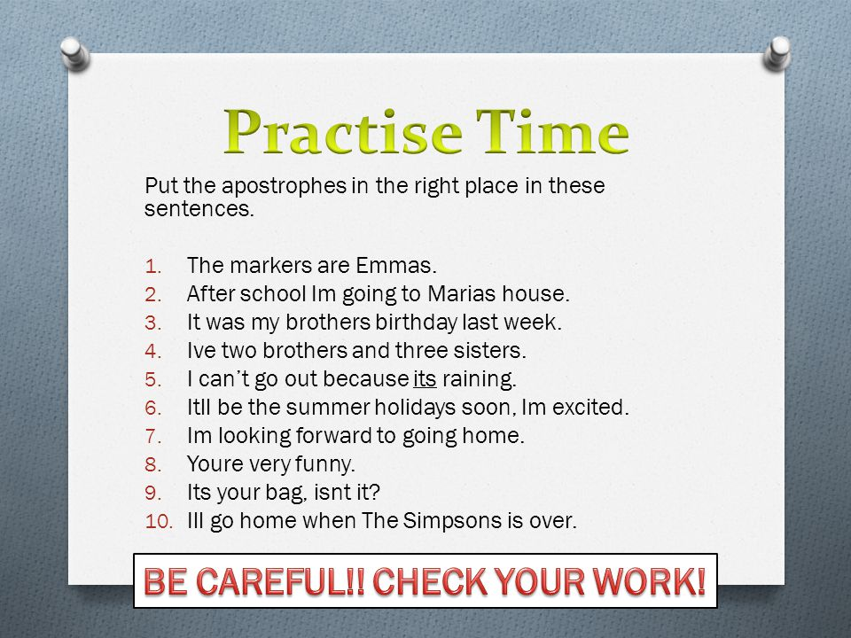 Practise Time BE CAREFUL!! CHECK YOUR WORK!