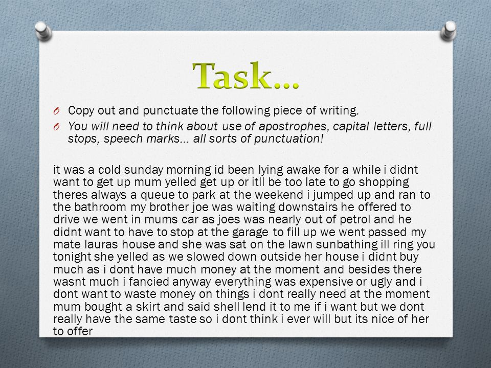 Task… Copy out and punctuate the following piece of writing.