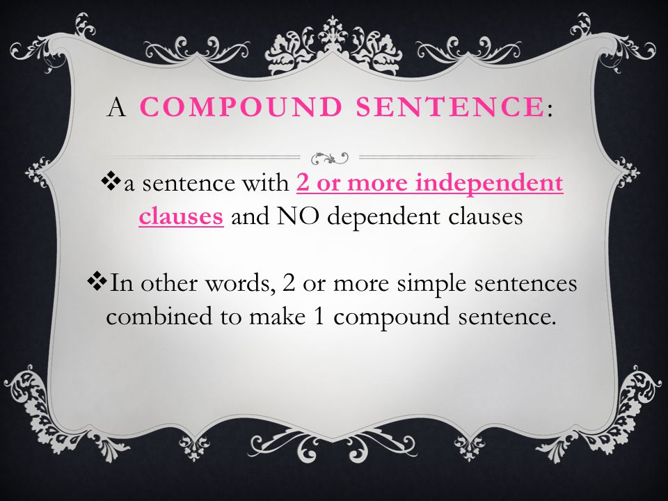 a sentence with 2 or more independent clauses and NO dependent clauses