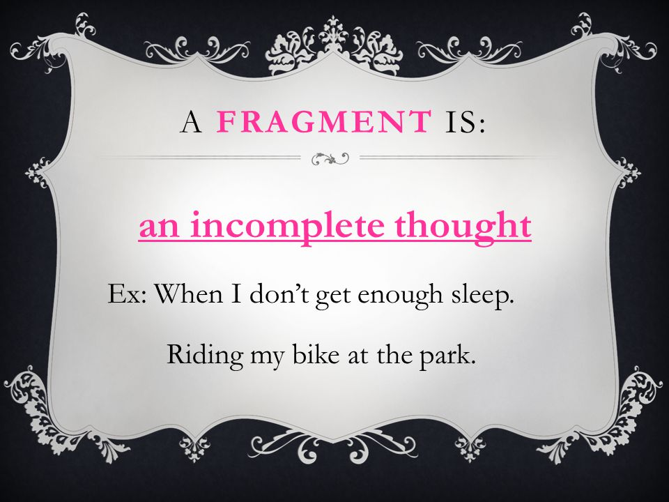 an incomplete thought A fragment is: