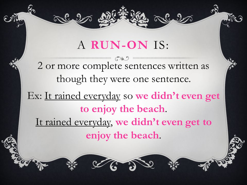 A run-on is: