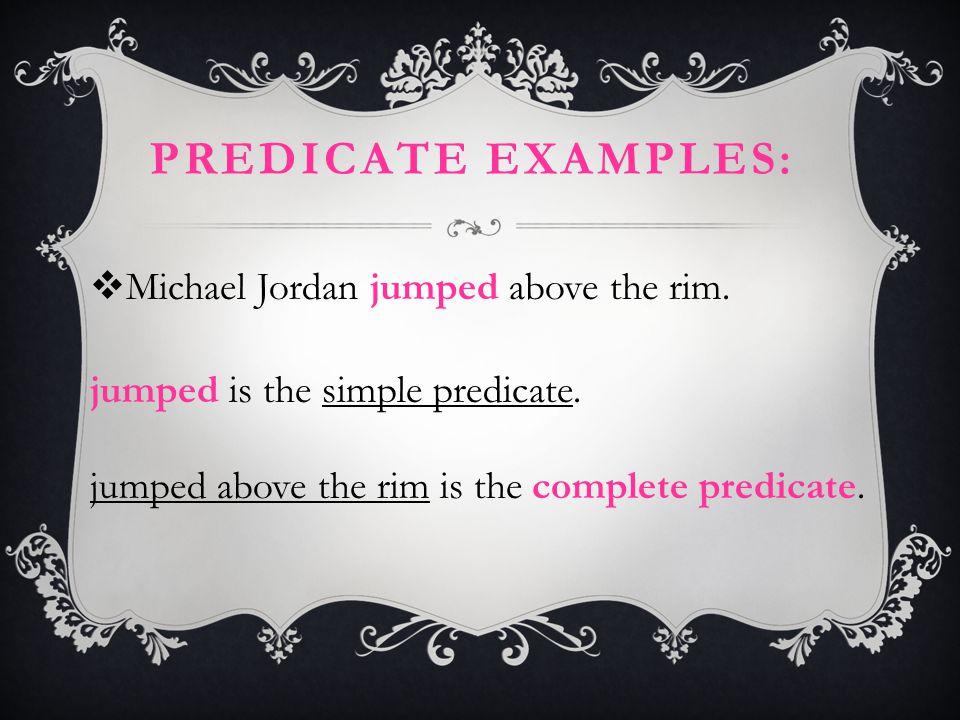 Predicate examples: Michael Jordan jumped above the rim.