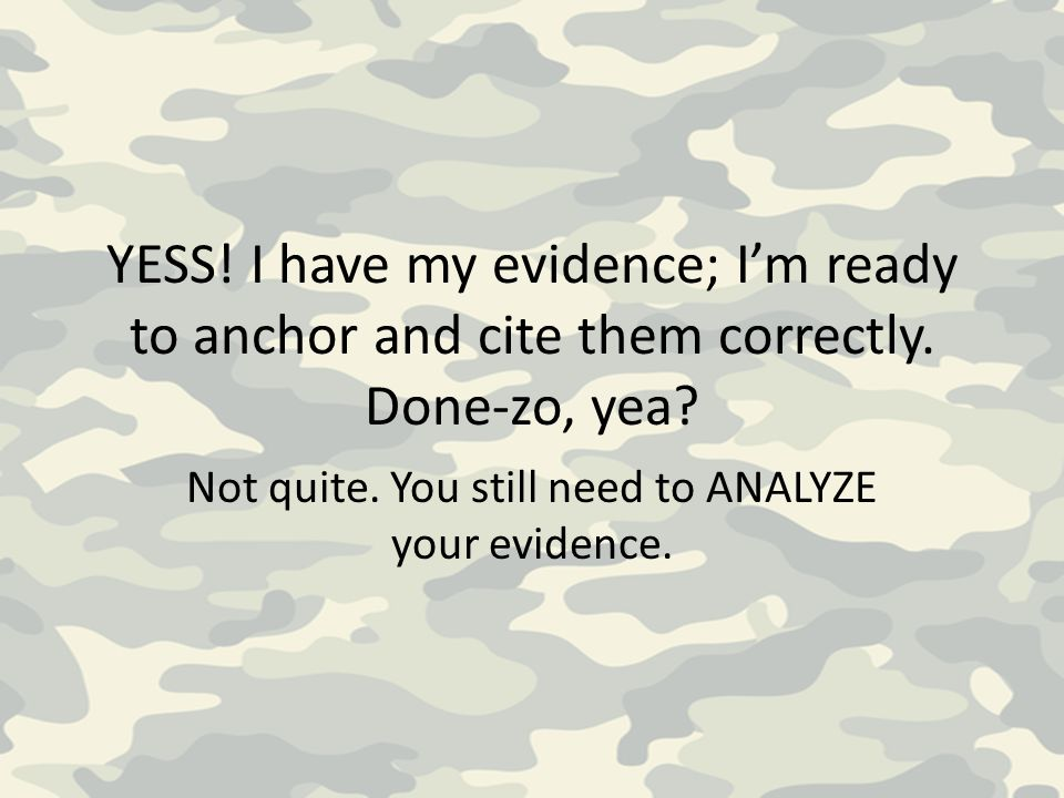 Not quite. You still need to ANALYZE your evidence.