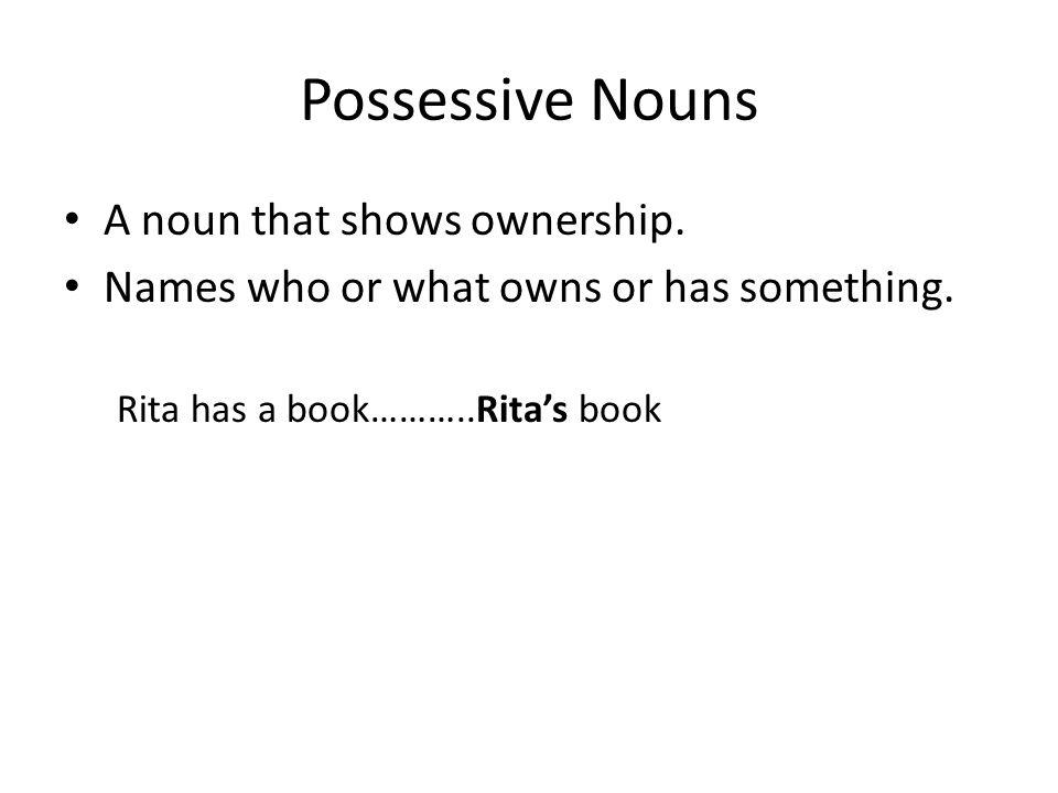 Possessive Nouns A noun that shows ownership.