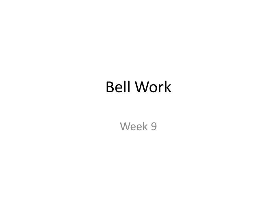 Bell Work Week 9