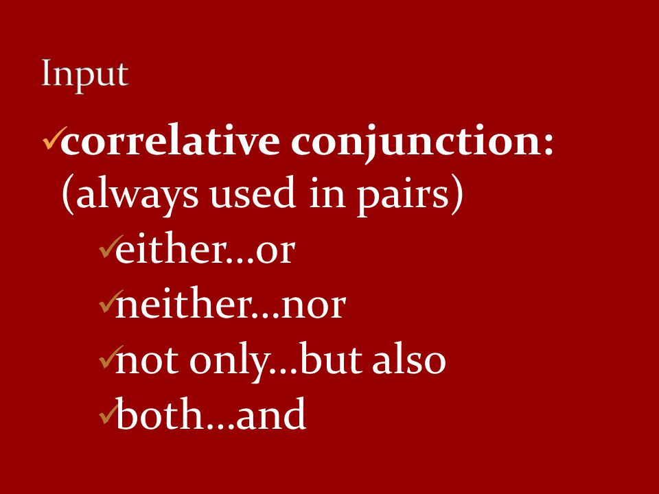 correlative conjunction: (always used in pairs) either…or neither…nor