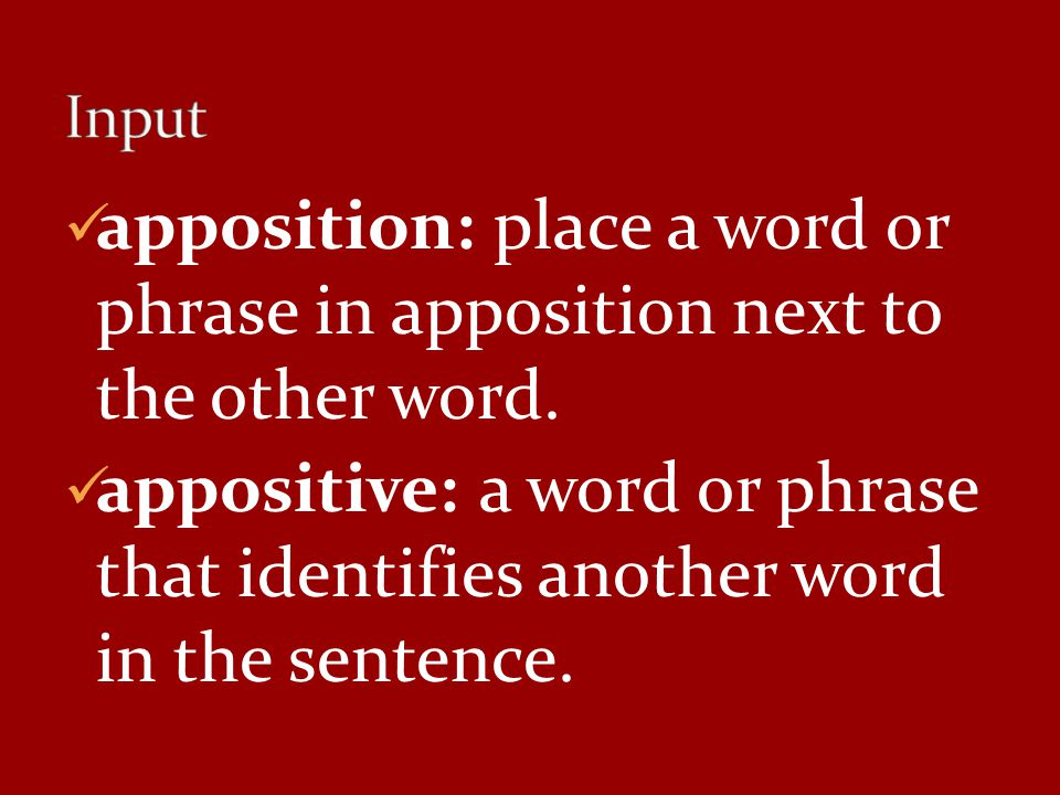 Input apposition: place a word or phrase in apposition next to the other word.