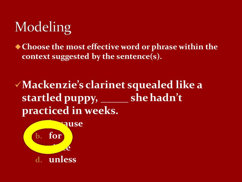 Modeling Choose the most effective word or phrase within the context suggested by the sentence(s).