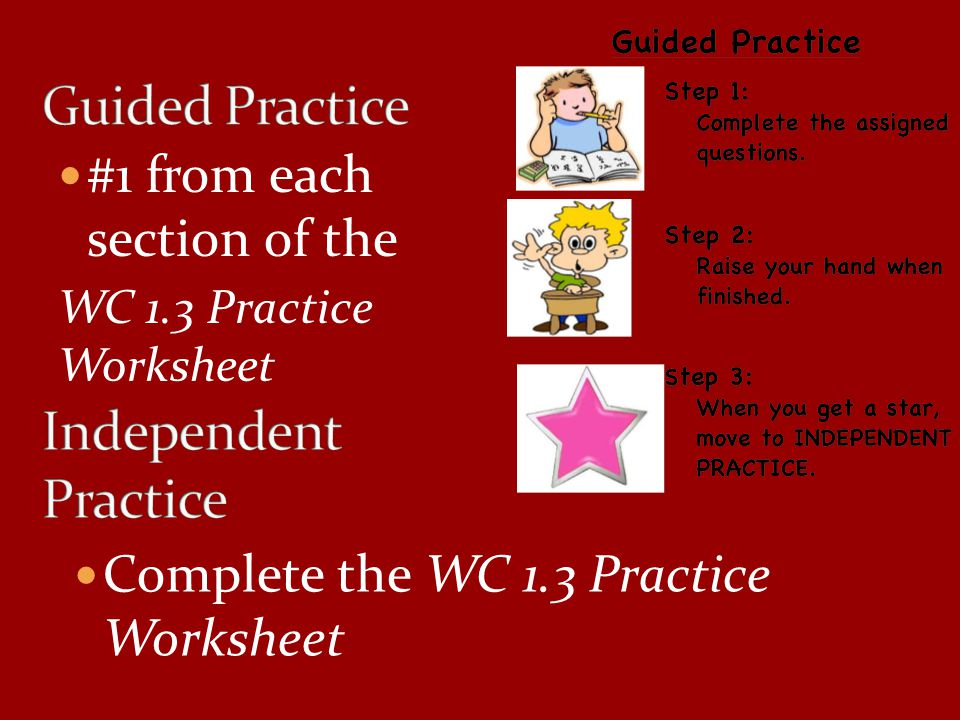 Guided Practice Independent Practice #1 from each section of the