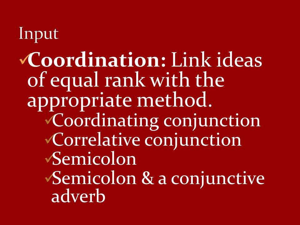Coordination: Link ideas of equal rank with the appropriate method.
