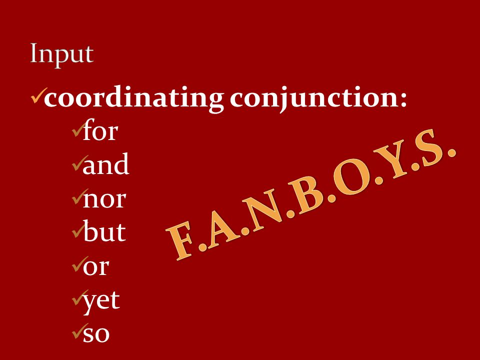 F.A.N.B.O.Y.S. coordinating conjunction: for and nor but or yet so