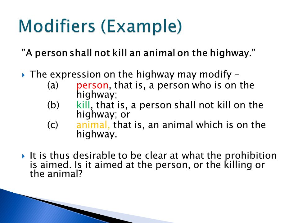 Modifiers (Example) A person shall not kill an animal on the highway. The expression on the highway may modify -