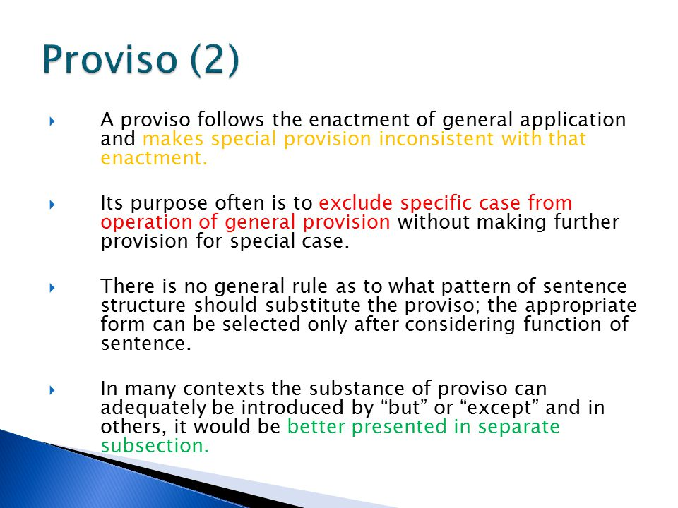 Proviso (2) A proviso follows the enactment of general application and makes special provision inconsistent with that enactment.