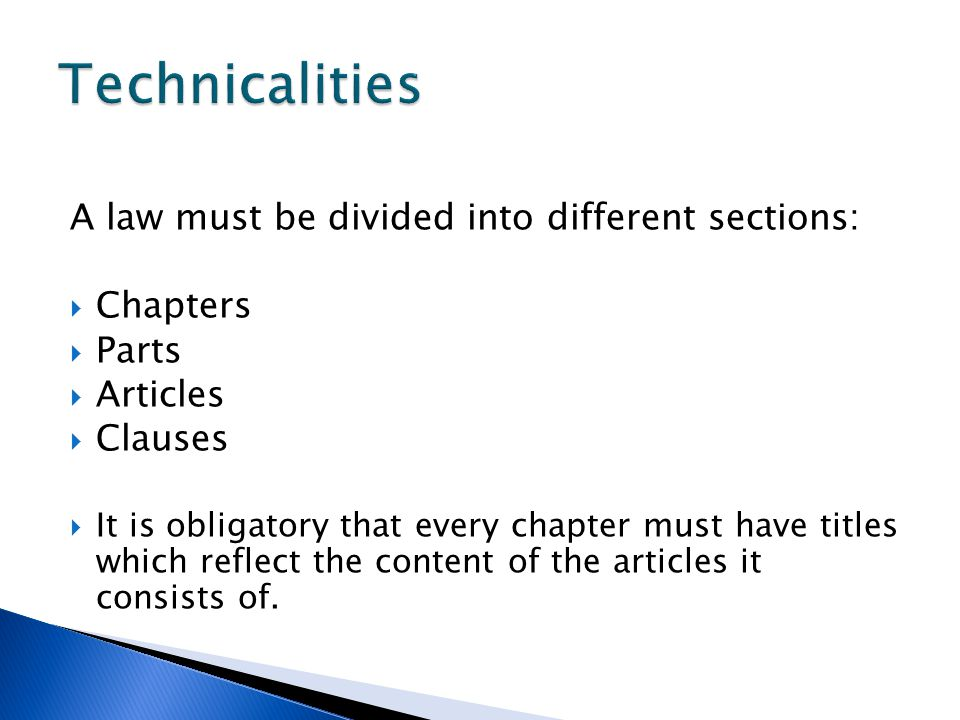 Technicalities A law must be divided into different sections: Chapters