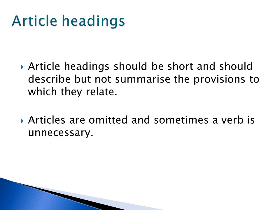 Article headings Article headings should be short and should describe but not summarise the provisions to which they relate.