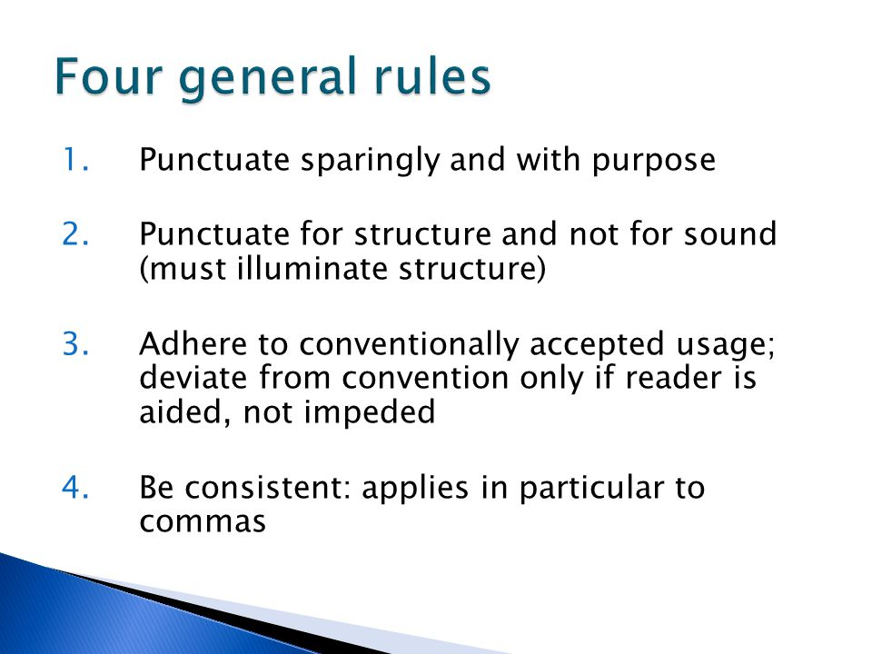 Four general rules Punctuate sparingly and with purpose