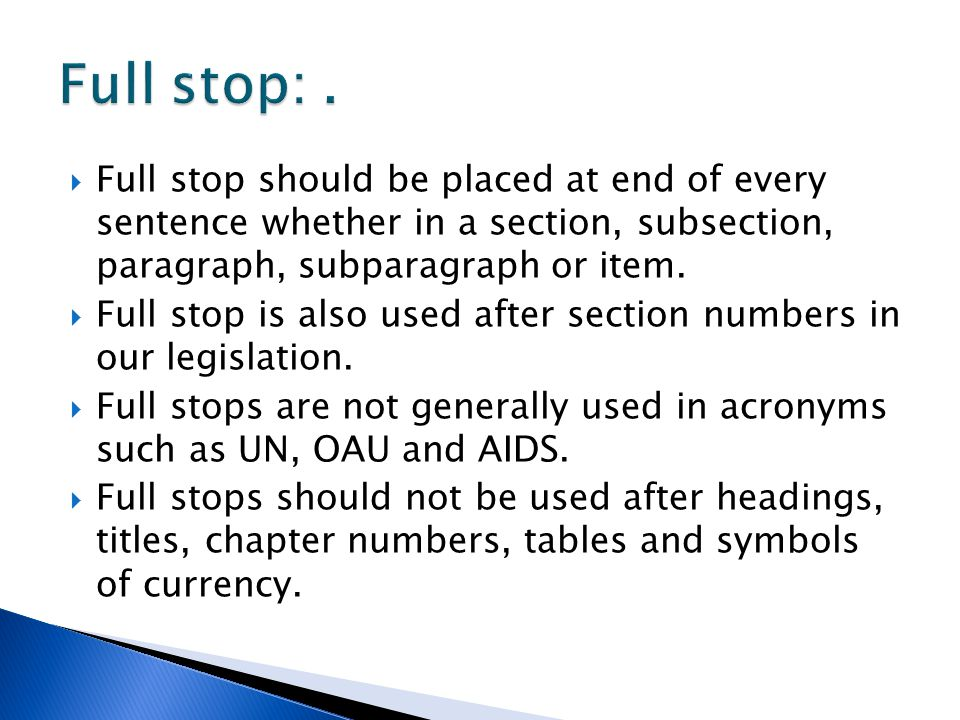 Full stop: . Full stop should be placed at end of every sentence whether in a section, subsection, paragraph, subparagraph or item.